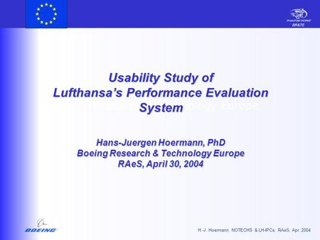 BR&TE H.-J. Hoermann, NOTECHS & LH-IPCs, RAeS, Apr. 2004 Research & Technology Europe Usability Study of Lufthansa's Performance Evaluation System Hans-Juergen.