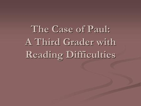 The Case of Paul: A Third Grader with Reading Difficulties.