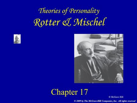 © McGraw-Hill Theories of Personality Rotter & Mischel Chapter 17 © 2009 by The McGraw-Hill Companies, Inc. All rights reserved.