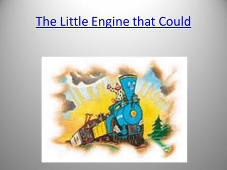 The Little Engine that Could. What is the message/moral/lesson from the story? – Being optimistic, – Resilience – Problem solving – Taking control.