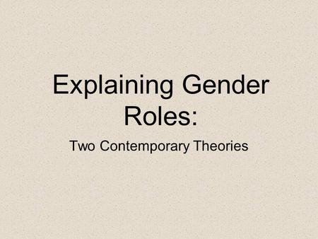 Explaining Gender Roles: Two Contemporary Theories.