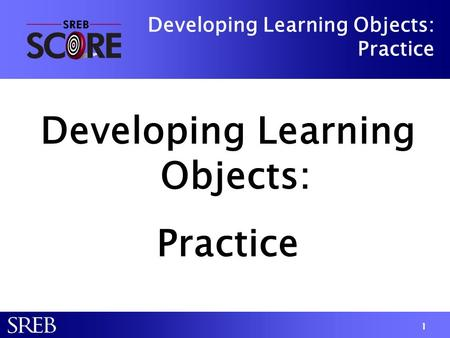 Developing Learning Objects: Practice Developing Learning Objects: Practice Developing Learning Objects: Practice 1.