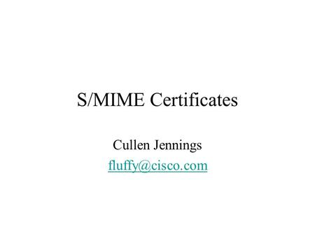 S/MIME Certificates Cullen Jennings