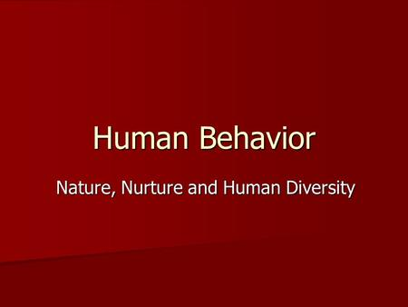 nature nurture and human diversity essay Nature and nurture: forming attitudes and behaviors print which focuses on human diversity are the two main that nature and nurture interact.