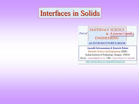 Interfaces in Solids MATERIALS SCIENCE &ENGINEERING Anandh Subramaniam & Kantesh Balani Materials Science and Engineering (MSE) Indian Institute of Technology,