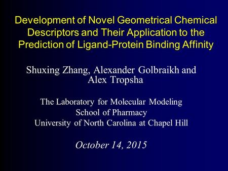 Development of Novel Geometrical Chemical Descriptors and Their Application to the Prediction of Ligand-Protein Binding Affinity Shuxing Zhang, Alexander.