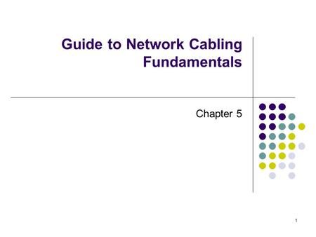 1 Guide to Network Cabling Fundamentals Chapter 5.