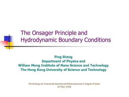 The Onsager Principle and Hydrodynamic Boundary Conditions Ping Sheng Department of Physics and William Mong Institute of Nano Science and Technology The.