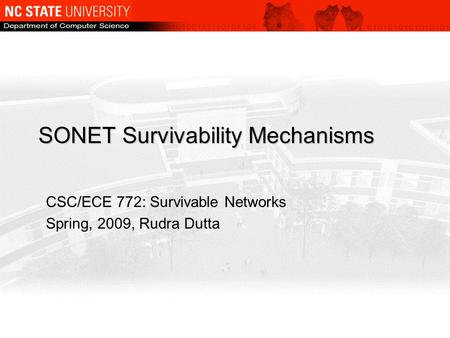 SONET Survivability Mechanisms CSC/ECE 772: Survivable Networks Spring, 2009, Rudra Dutta.