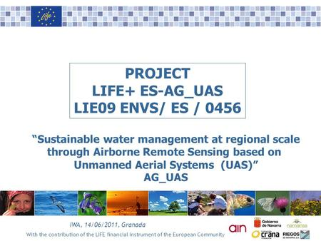 With the contribution of the LIFE financial instrument of the European Community IWA, 14/06/2011, Granada PROJECT LIFE+ ES-AG_UAS LIE09 ENVS/ ES / 0456.