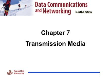 1 Kyung Hee University Chapter 7 Transmission Media.