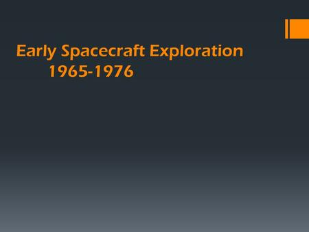 "Early Spacecraft Exploration 1965-1976. Early Spacecraft Exploration Mariner 3 & 4  ""…these missions are being undertaken because Mars is of physical."