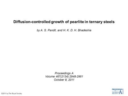 Diffusion-controlled growth of pearlite in ternary steels by A. S. Pandit, and H. K. D. H. Bhadeshia Proceedings A Volume 467(2134):2948-2961 October 8,
