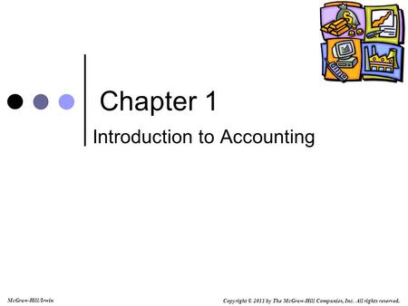 Copyright © 2011 by The McGraw-Hill Companies, Inc. All rights reserved. McGraw-Hill/Irwin Chapter 1 Introduction to Accounting.