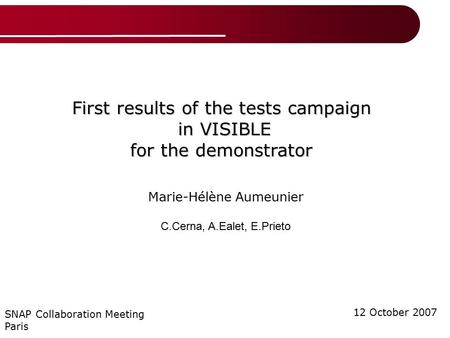 First results of the tests campaign in VISIBLE in VISIBLE for the demonstrator 12 October 2007 SNAP Collaboration Meeting Paris Marie-Hélène Aumeunier.