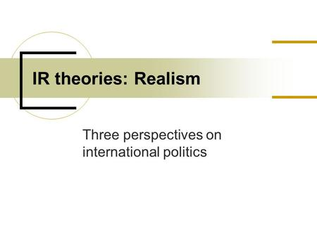 Three perspectives on international politics IR theories: Realism.