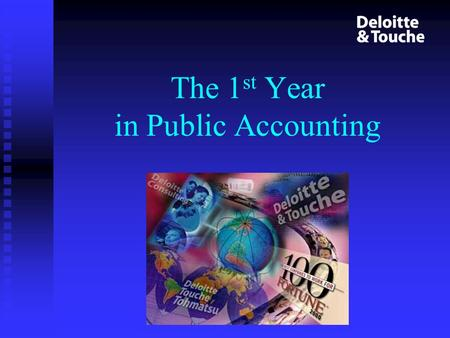 The 1 st Year in Public Accounting. Overview What to expect What to expect Professional Development Professional Development Organizational Structure.