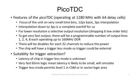 PicoTDC Features of the picoTDC (operating at 1280 MHz with 64 delay cells) Focus of the unit on very small time bins, 12ps basic, 3ps interpolation Interpolation.