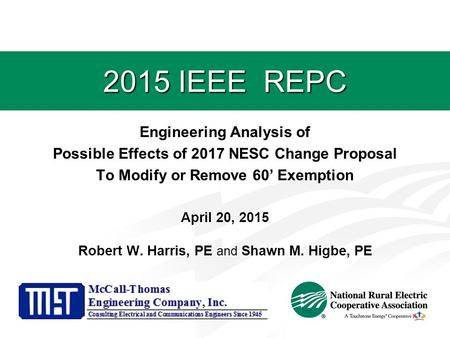 2015 IEEE REPC Engineering Analysis of Possible Effects of 2017 NESC Change Proposal To Modify or Remove 60' Exemption April 20, 2015 Robert W. Harris,