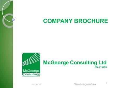 15-Oct-15 Monde de posbilities 1 COMPANY BROCHURE McGeorge Consulting Ltd RC.715365.