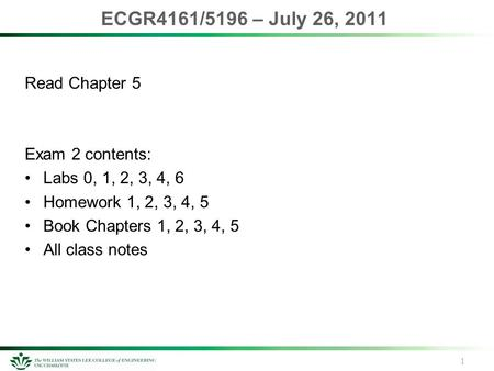ECGR4161/5196 – July 26, 2011 Read Chapter 5 Exam 2 contents: Labs 0, 1, 2, 3, 4, 6 Homework 1, 2, 3, 4, 5 Book Chapters 1, 2, 3, 4, 5 All class notes.