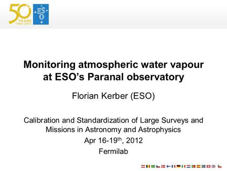 Monitoring atmospheric water vapour at ESO's Paranal observatory Florian Kerber (ESO) Calibration and Standardization of Large Surveys and Missions in.