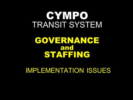 CYMPO TRANSIT SYSTEM GOVERNANCE and STAFFING IMPLEMENTATION ISSUES.