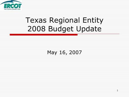 1 Texas Regional Entity 2008 Budget Update May 16, 2007.