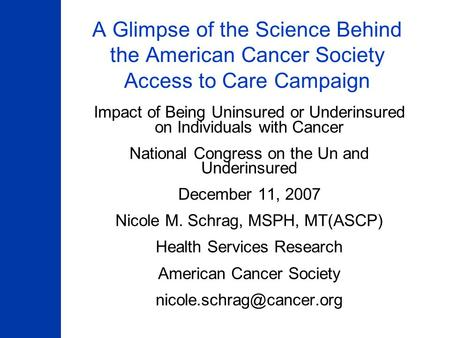 A Glimpse of the Science Behind the American Cancer Society Access to Care Campaign Impact of Being Uninsured or Underinsured on Individuals with Cancer.