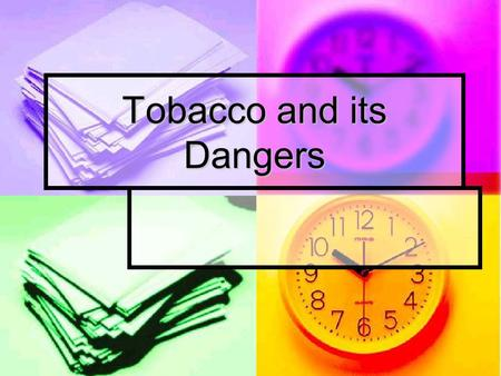 Tobacco and its Dangers. Objectives Students will be able to name the three major chemicals in tobacco and know the dangers of using tobacco. Students.