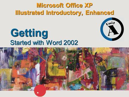 Microsoft Office XP Illustrated Introductory, Enhanced Started with Word 2002 Getting.
