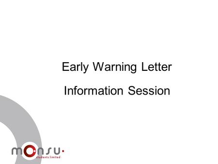 Early Warning Letter Information Session. What is an Early Warning Letter? If you are at risk of breaching academic progress requirements, you will have.
