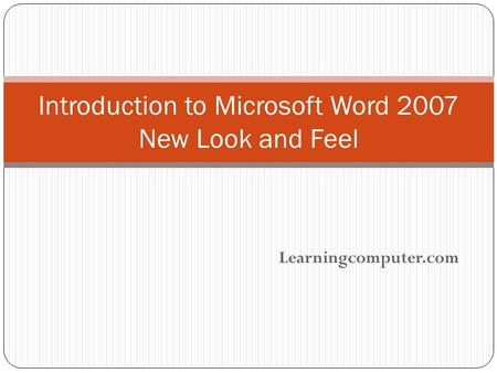 Learningcomputer.com Introduction to Microsoft Word 2007 New Look and Feel.