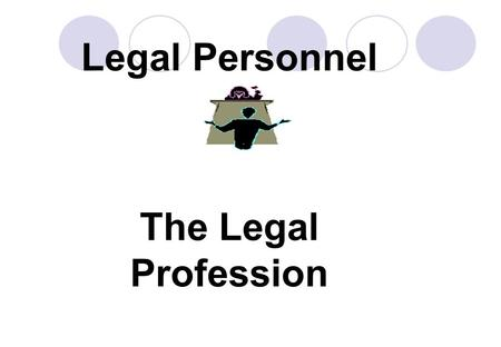 Legal Personnel The Legal Profession Barristers … Senior Branch of the Profession 9000 in practice in England & Wales. Provide advocacy and written advice.