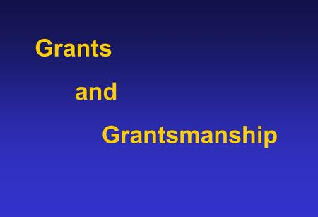 Grants and Grantsmanship. Human Resources for Grantsmanship Training Mentors Colleagues working in your field Scientists working in other fields Research.