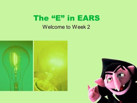 "The ""E"" in EARS Welcome to Week 2 Agenda Have you registered? Review Activity The ""E"" in EARS Small group."