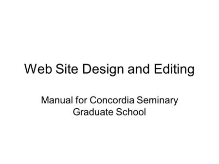 Web Site Design and Editing Manual for Concordia Seminary Graduate School.