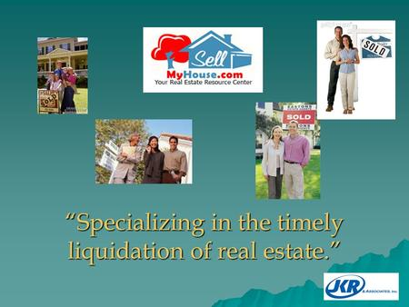 """Specializing in the timely liquidation of real estate."""