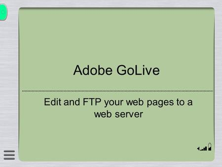 Adobe GoLive Edit and FTP your web pages to a web server.