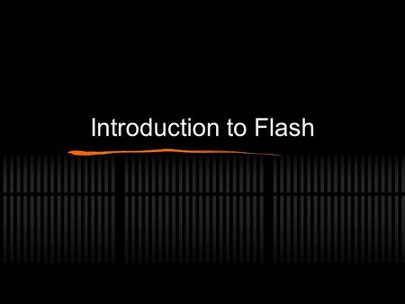 Introduction to Flash. Topics What is Flash? What can you do with it? Simple animation Complex interactive web application, such as an online store. Starting.