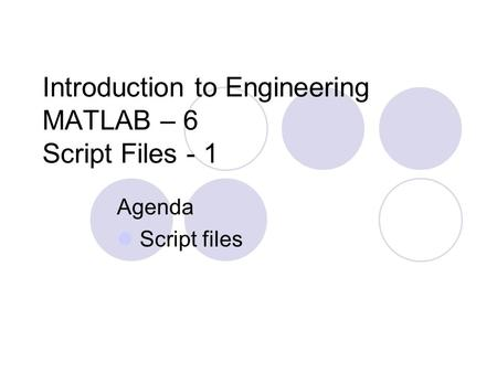Introduction to Engineering MATLAB – 6 Script Files - 1 Agenda Script files.