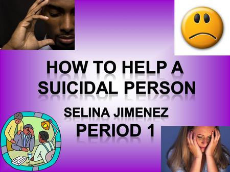 My section is about the prevention of suicide. It tells the Do's and Don'ts to do in this situation. It also includes the important things a friend can.