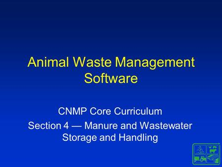 Animal Waste Management Software CNMP Core Curriculum Section 4 — Manure and Wastewater Storage and Handling.