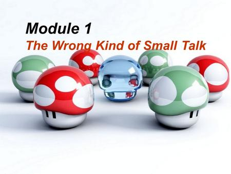 Module 1 The Wrong Kind of Small Talk. Q1: What are the features( 特点 ) of small talk ? Informal, unimportant light, ordinary, polite, friendly Informal.