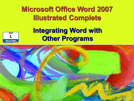 Integrating Word with Other Programs Microsoft Office Word 2007 Illustrated Complete.