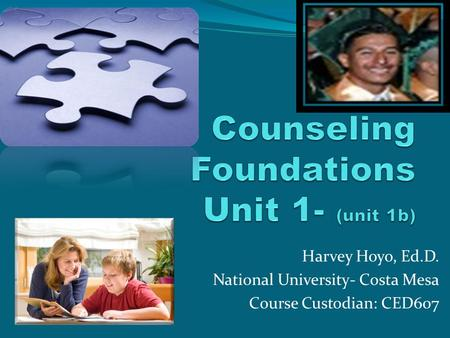 Harvey Hoyo, Ed.D. National University- Costa Mesa Course Custodian: CED607.