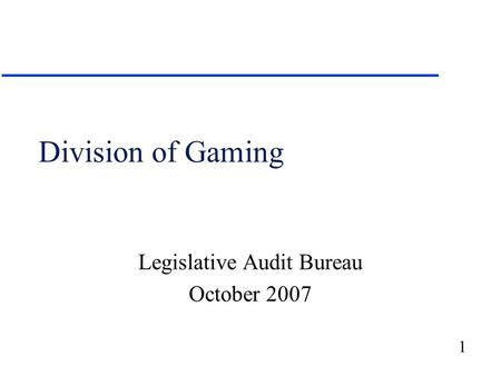 1 Division of Gaming Legislative Audit Bureau October 2007.