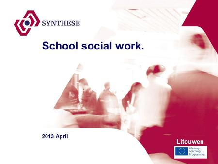 School social work. 2013 April Litouwen. School social worker tasks: - information and advice about psycho-social problems - to provide assistance/counseling.