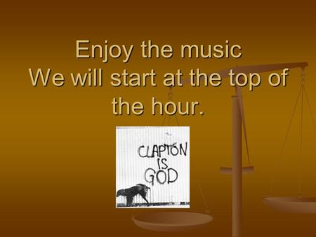 Enjoy the music We will start at the top of the hour.
