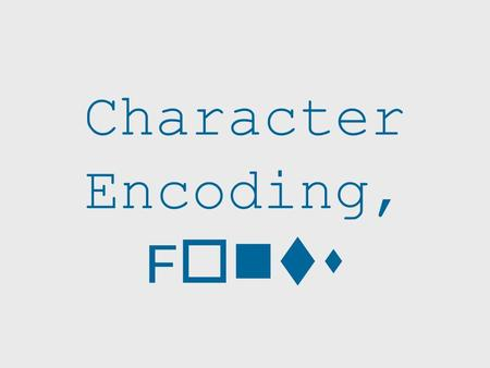 Character Encoding, F onts. Overview Why do character encoding and fonts matter to linguists? How can you identify problems? Why do these problems arise?